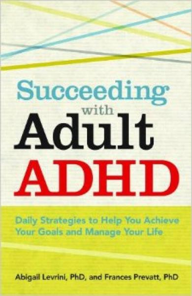 Succeeding with Adult ADHD: Daily Strategies to