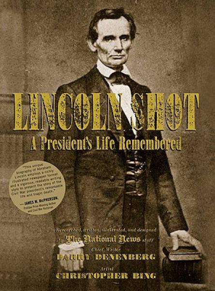 Lincoln Shot: A Presidents Life Remembered