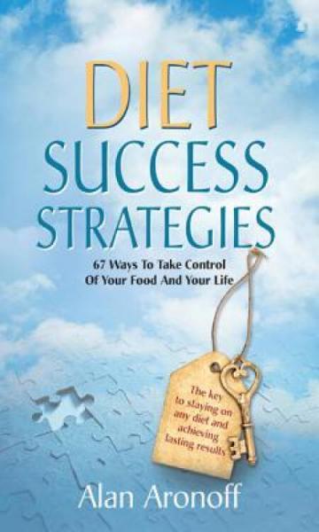 DietSuccessStrategies:67WaystoTakeControlofYourFoodandYourLife