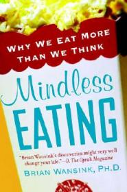 Mindless Eating:Why We Eat More Than We Think